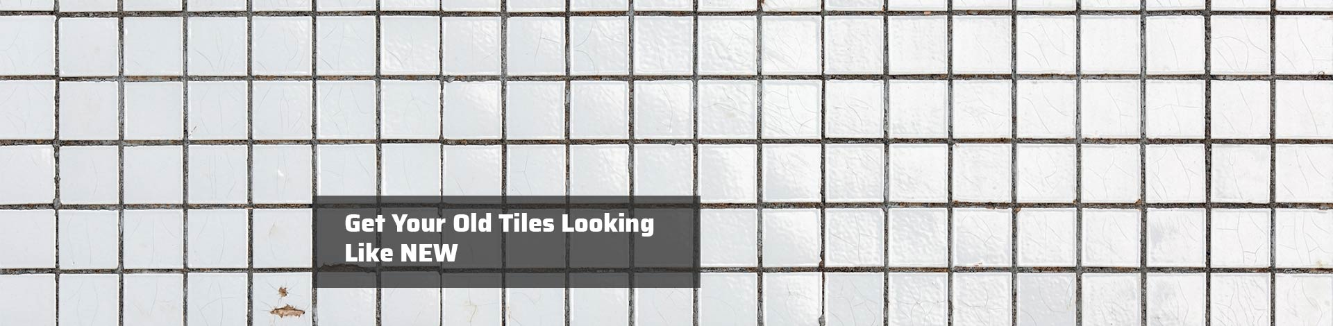 Get Your Tiles Looking like NEW